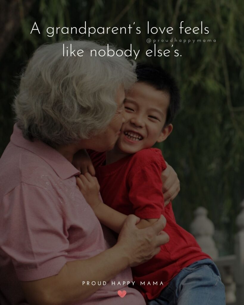 Grandparent Quotes – A grandparent's love feels like nobody else's.'