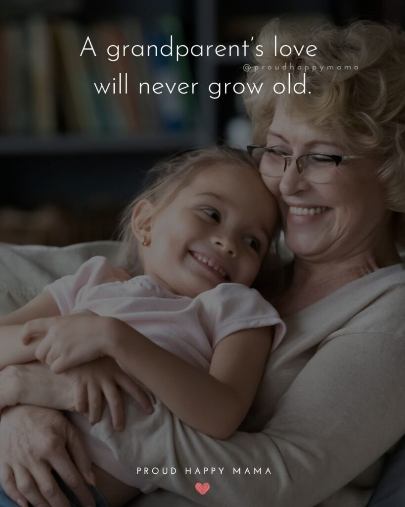 Grandparent Quotes – A grandparent's love will never grow old.'