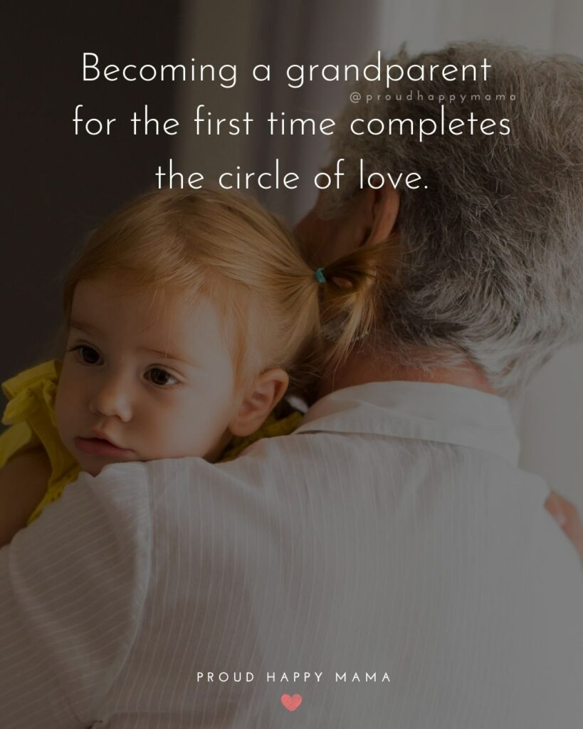Grandparent Quotes – Becoming a grandparent for the first time completes the circle of love.'