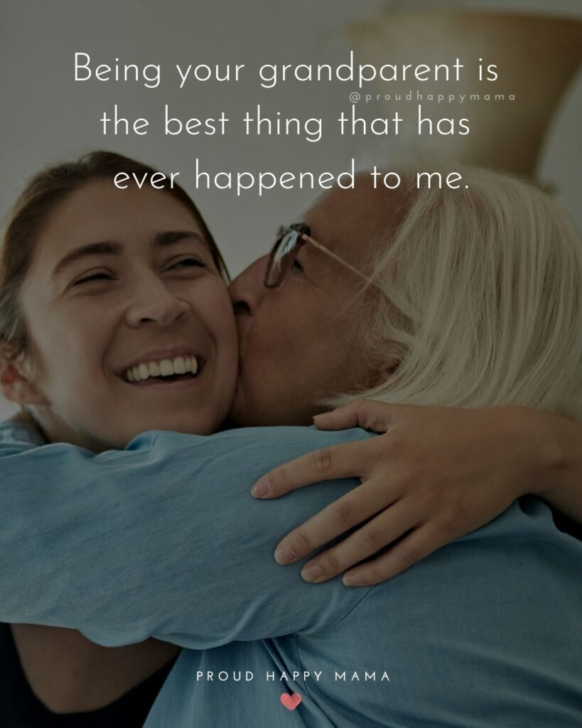 Grandparent Quotes – Being your grandparent is the best thing that has ever happened to me.'