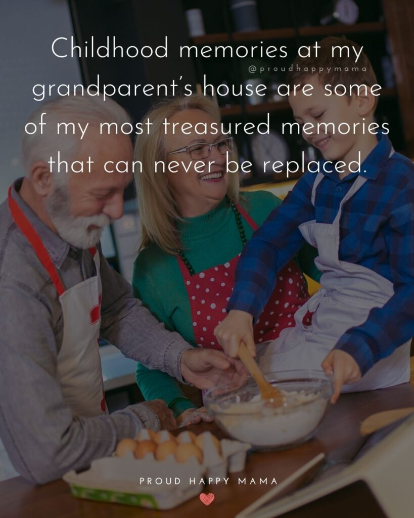 Grandparent Quotes – Childhood memories at my grandparent's house are some of my most treasured memories that can never