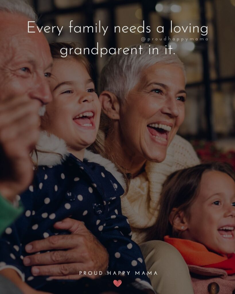 Grandparent Quotes – Every family needs a loving grandparent in it.'