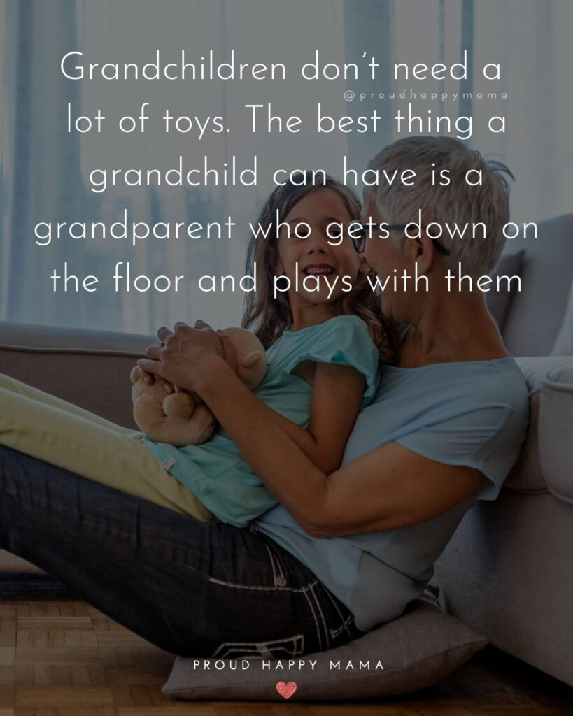 Grandparent Quotes – Grandchildren don't need a lot of toys. The best thing a grandchild can have is a grandparent who gets