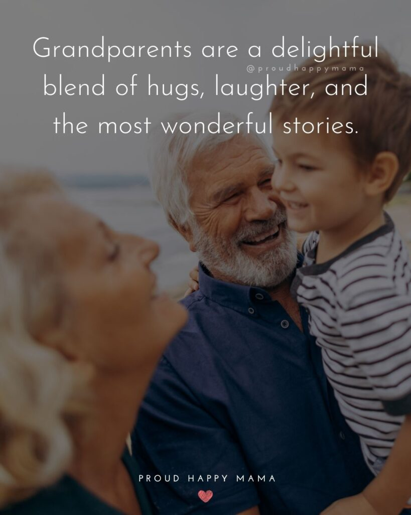 Grandparent Quotes – Grandparents are a delightful blend of hugs, laughter, and the most wonderful stories.'