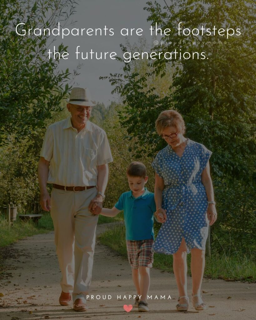 Grandparent Quotes – Grandparents are the footsteps to the future generations.'