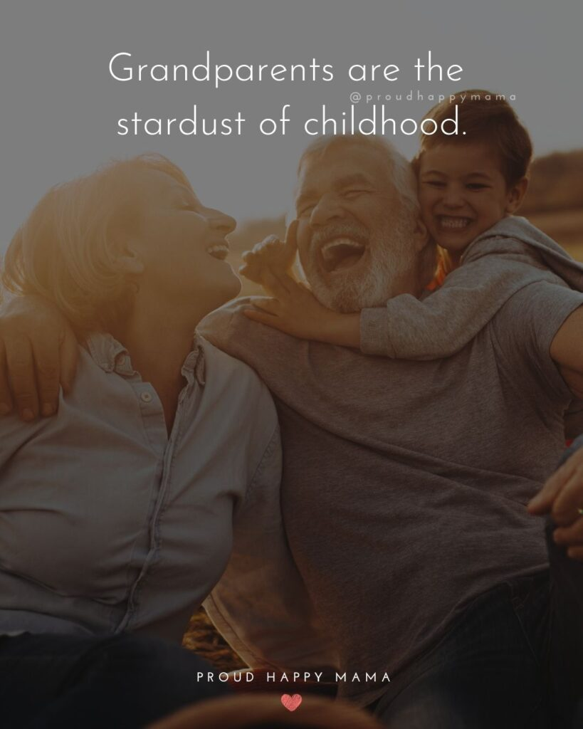 Grandparent Quotes – Grandparents are the stardust of childhood.'
