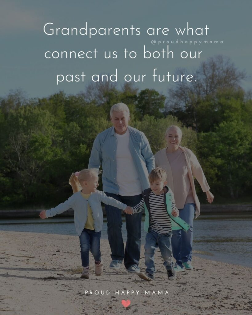 Grandparent Quotes – Grandparents are what connect us to both our past and our future.'