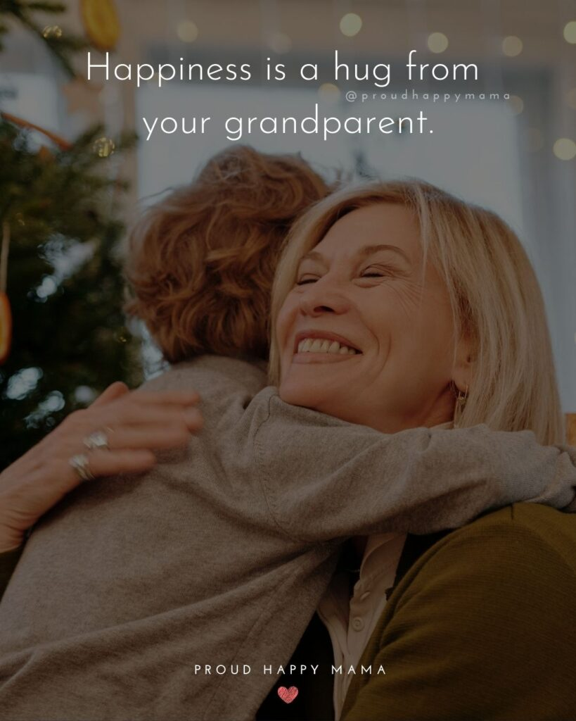 Grandparent Quotes – Happiness is a hug from your grandparent.