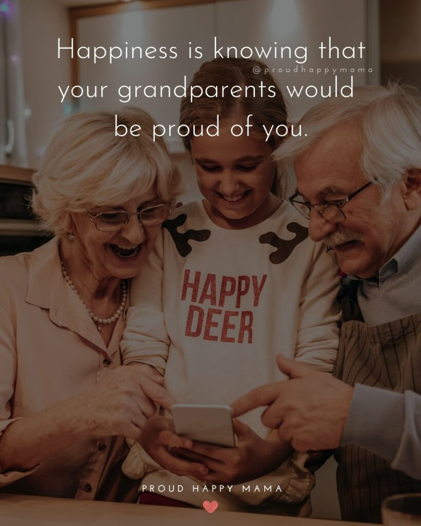 Grandparent Quotes – Happiness is knowing that your grandparents would be proud of you.'