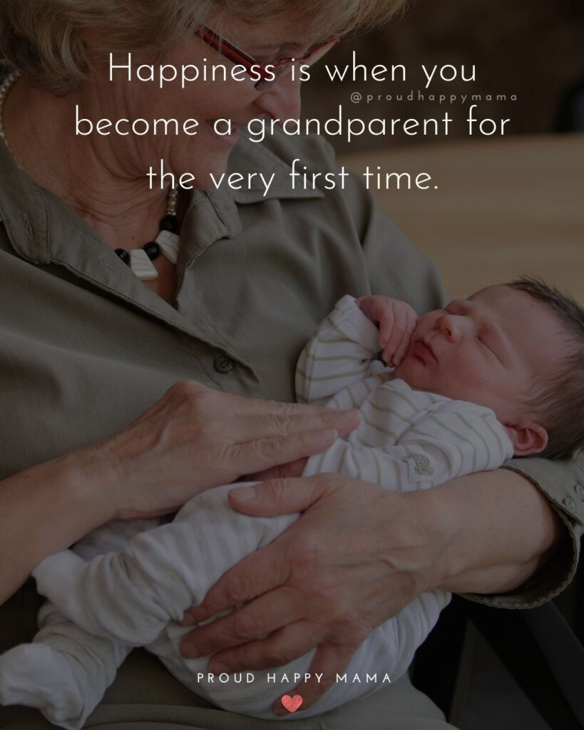 Grandparent Quotes – Happiness is when you become a grandparent for the very first time.'