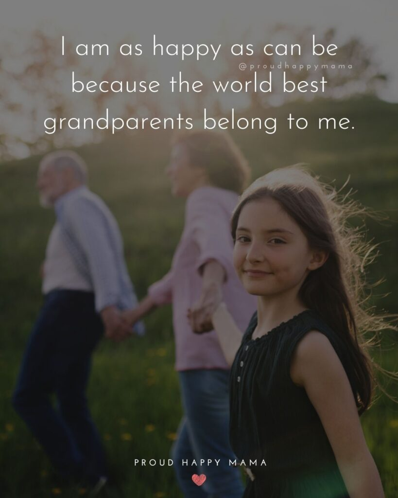 Grandparent Quotes – I am as happy as can be because the world best grandparents belong to me.'