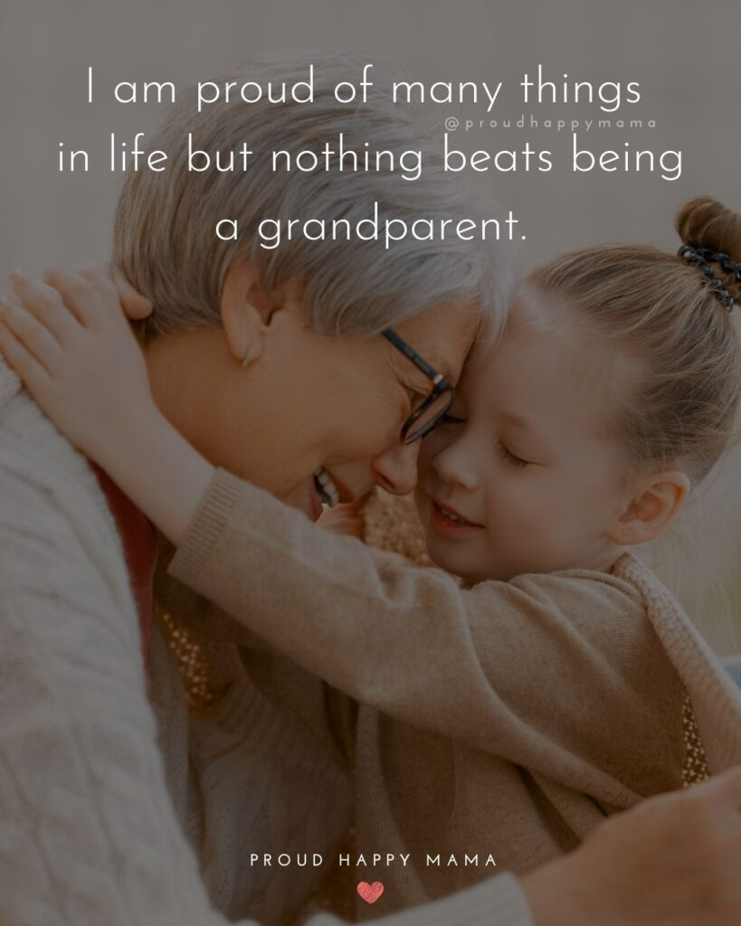 Grandparent Quotes – I am proud of many things in life but nothing beats being a grandparent.'