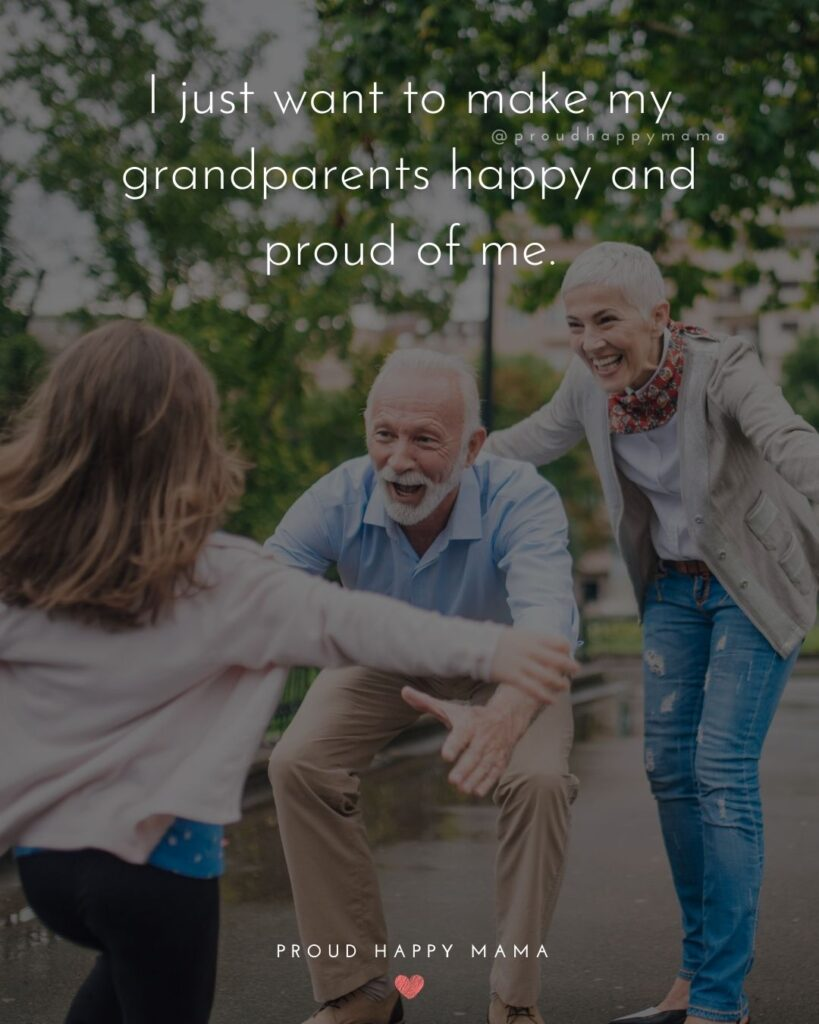 Grandparent Quotes – I just want to make my grandparents happy and proud of me.'
