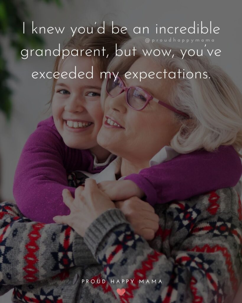 Grandparent Quotes – I knew you'd be an incredible grandparent, but wow, you've exceeded my expectations.'