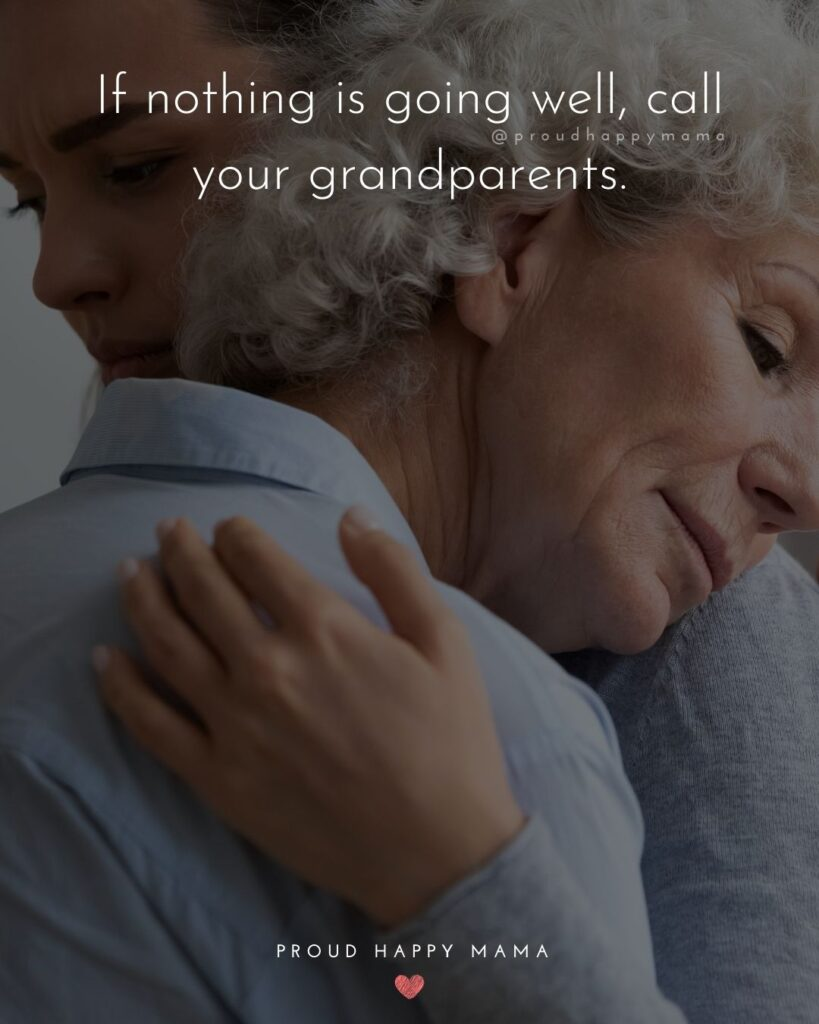 Grandparent Quotes – If nothing is going well, call your grandparents.'