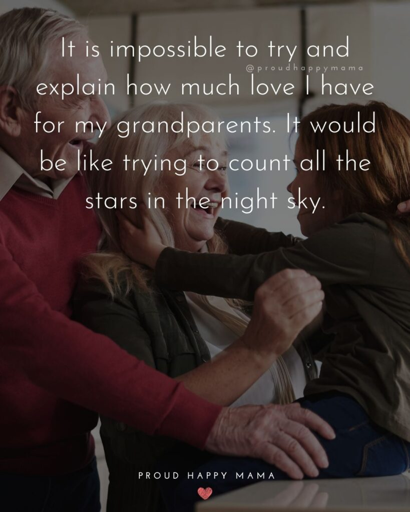 Grandparent Quotes – It is impossible to try and explain how much love I have for my grandparents. It would be like trying to