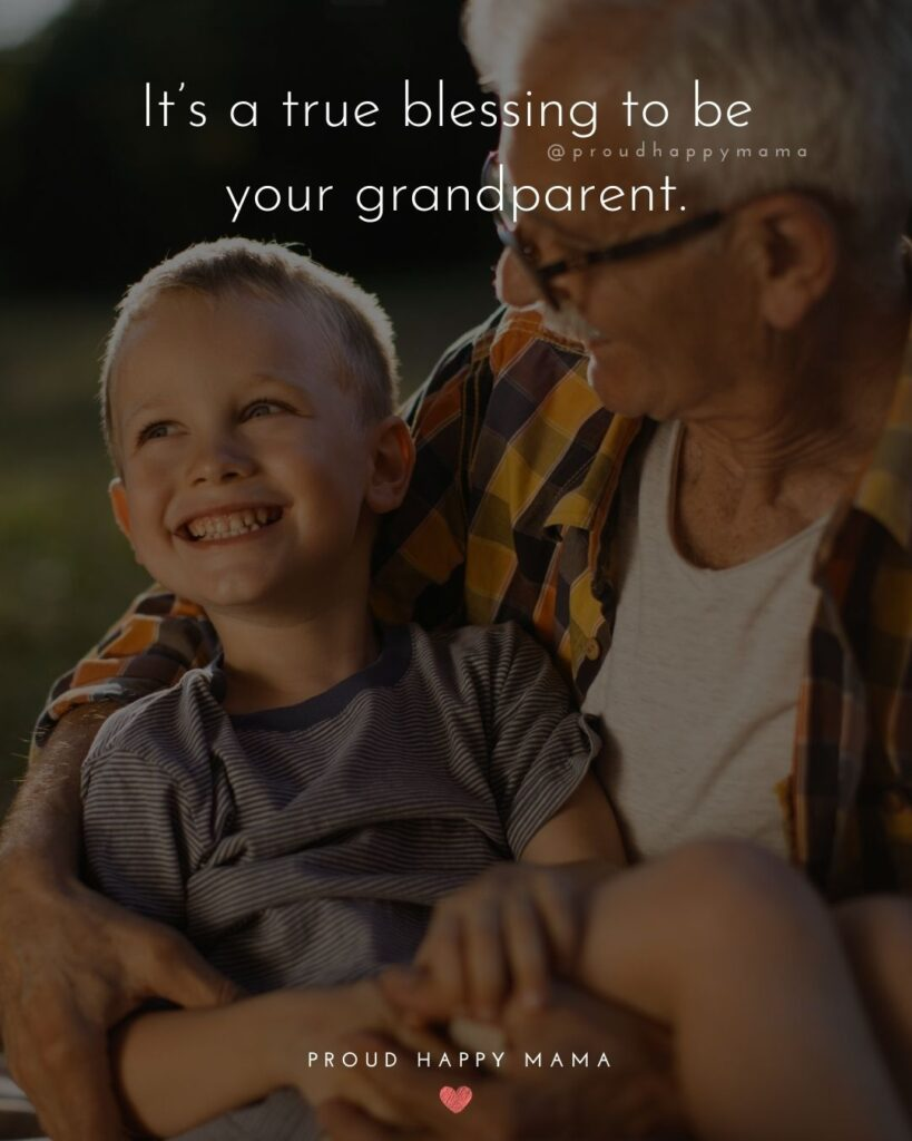Grandparent Quotes – It's a true blessing to be your grandparent.'