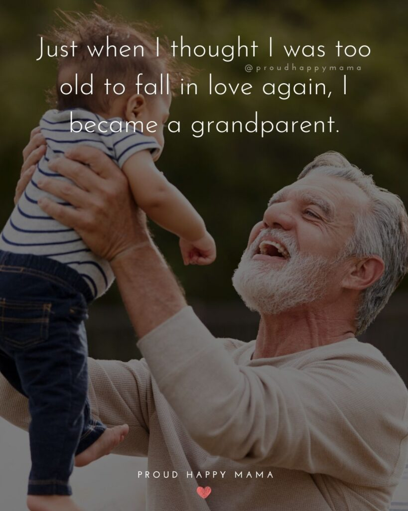 Grandparent Quotes – Just when I thought I was too old to fall in love again I became a grandparent.'
