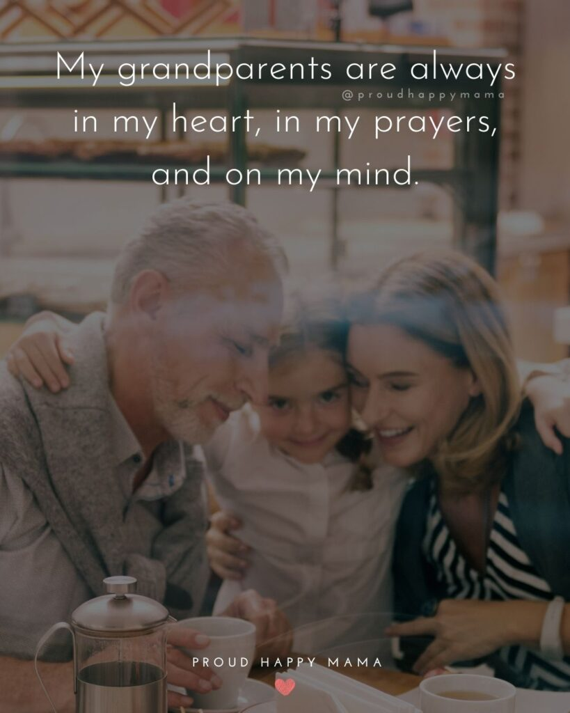 Grandparent Quotes – My grandparents are always in my heart, in my prayers, and on my mind.'