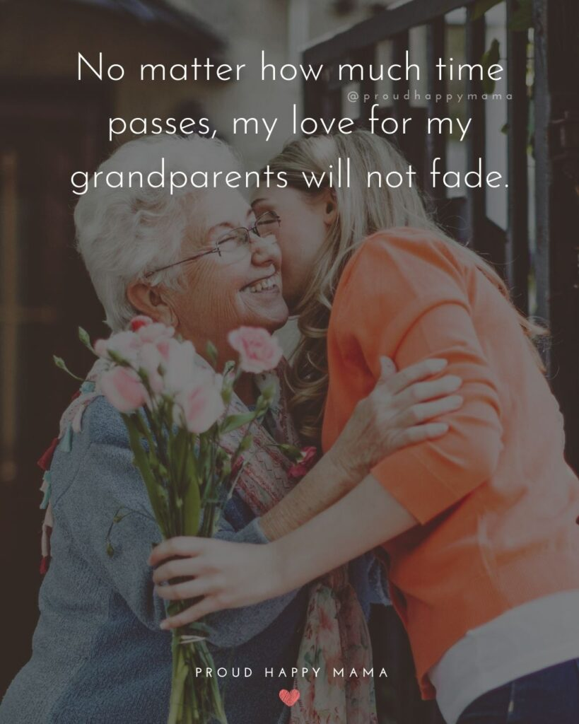 Grandparent Quotes – No matter how much time passes, my love for my grandparents will not fade.'