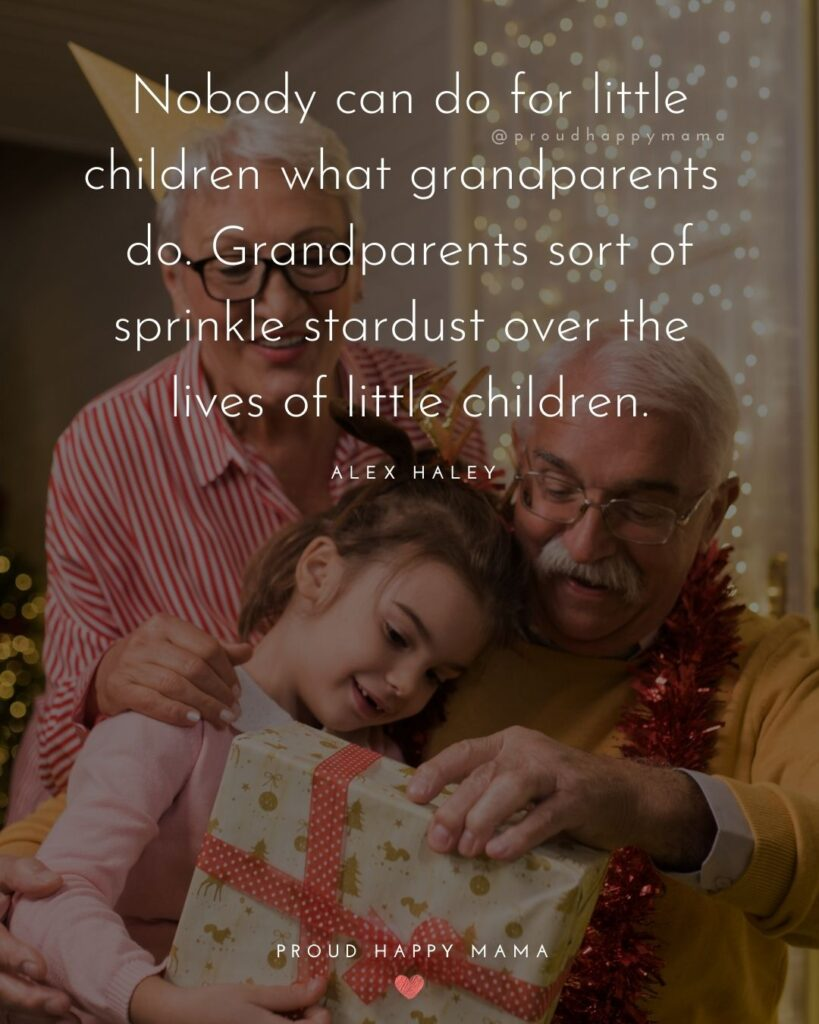 Grandparent Quotes – Nobody can do for little children what grandparents do. Grandparents sort of sprinkle stardust over the