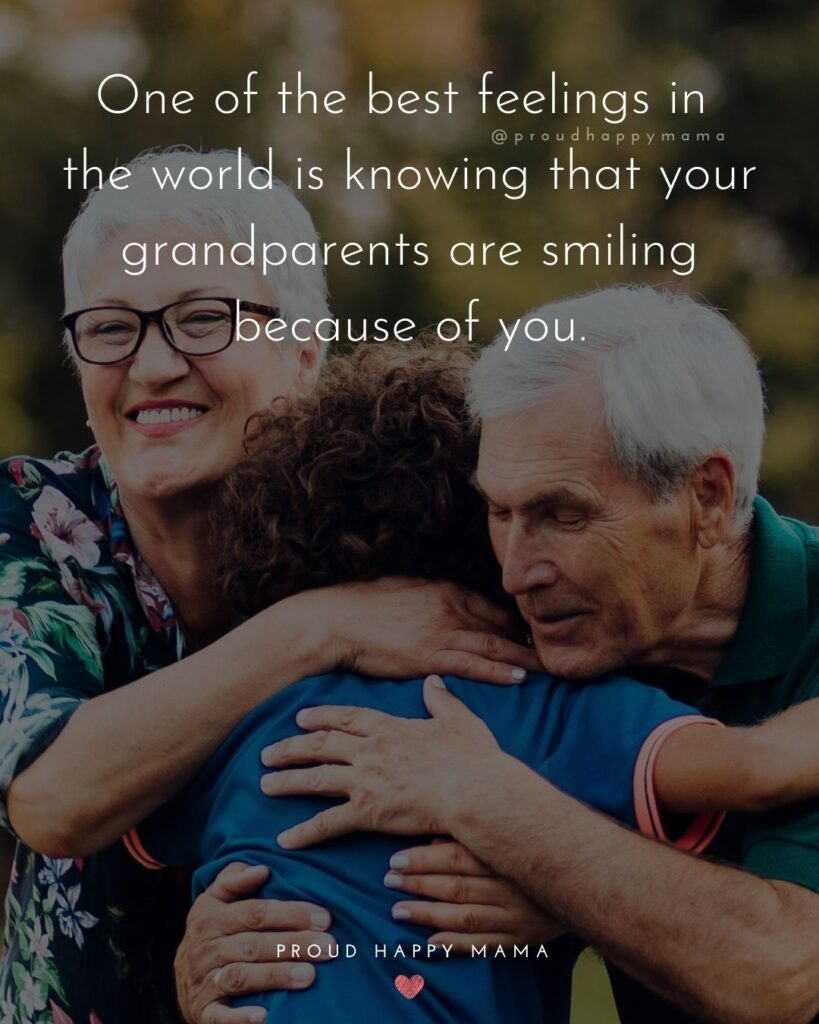 Grandparent Quotes – One of the best feelings in the world is knowing that your grandparents are smiling because of you.'