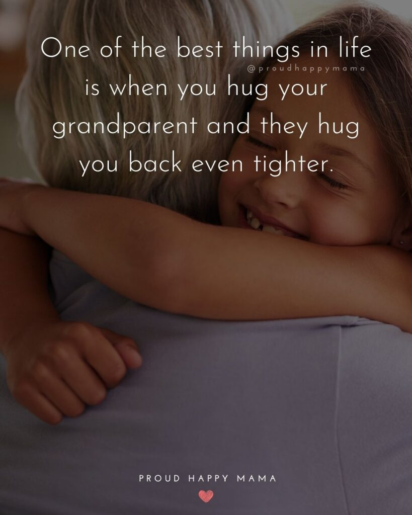 Grandparent Quotes – One of the best things in life is when you hug your grandparent and they hug you back even tighter.'