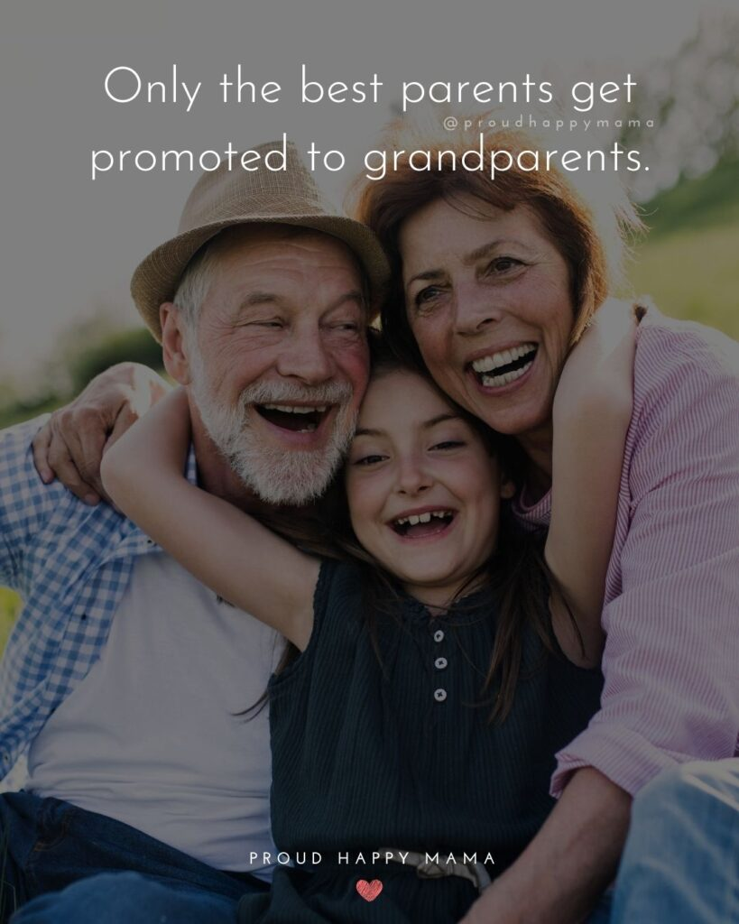 Grandparent Quotes – Only the best parents get promoted to grandparents.'
