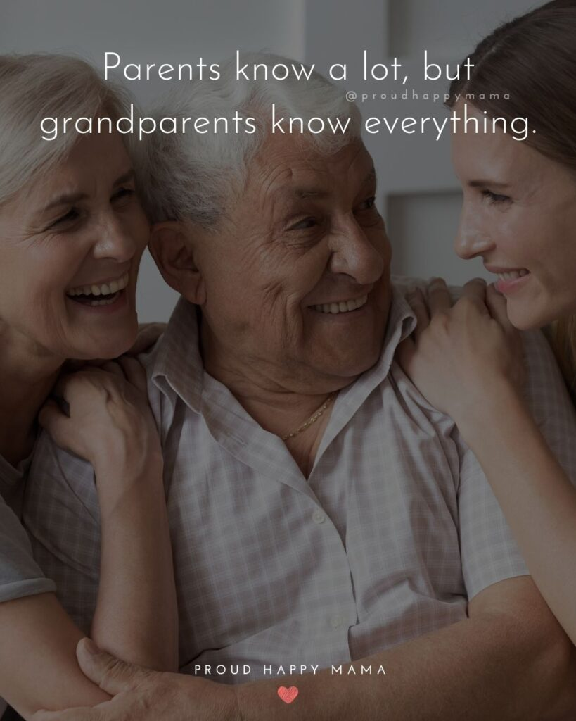 Grandparent Quotes – Parents know a lot, but grandparents know everything.'