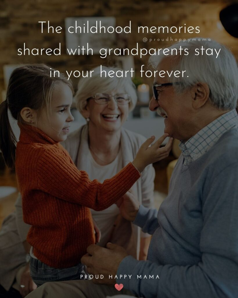 Grandparent Quotes – The childhood memories shared with grandparents stay in your heart forever.'