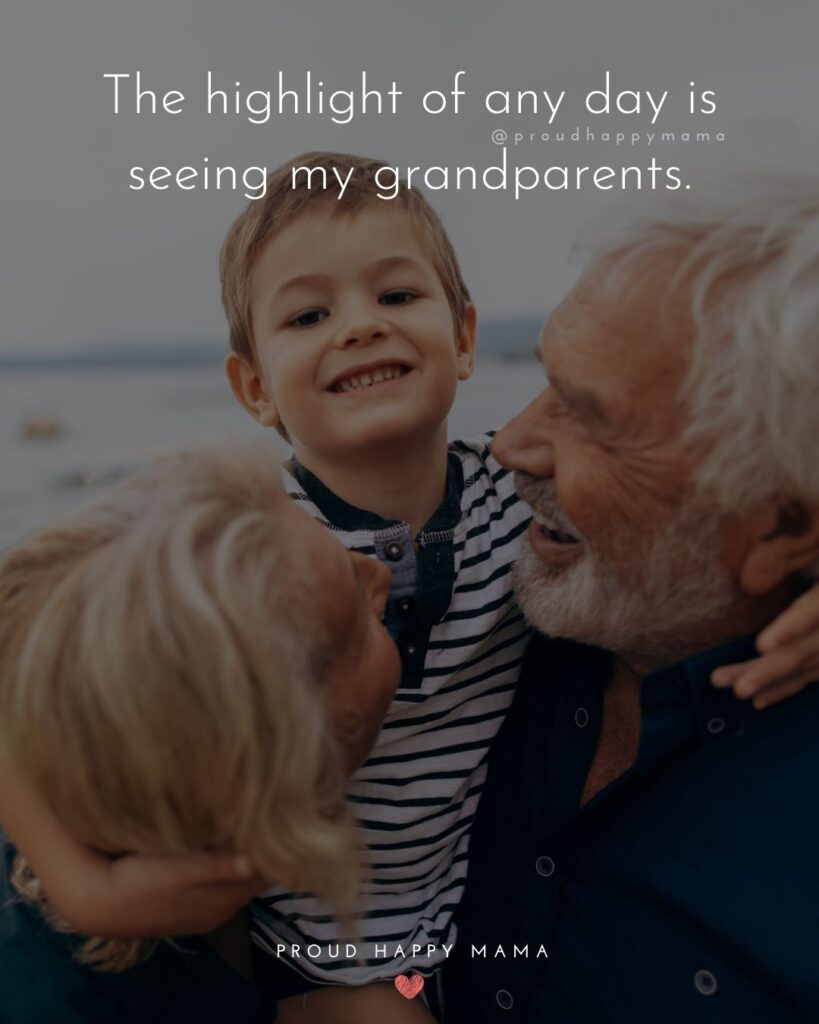 Grandparent Quotes – The highlight of any day is seeing my grandparents.'
