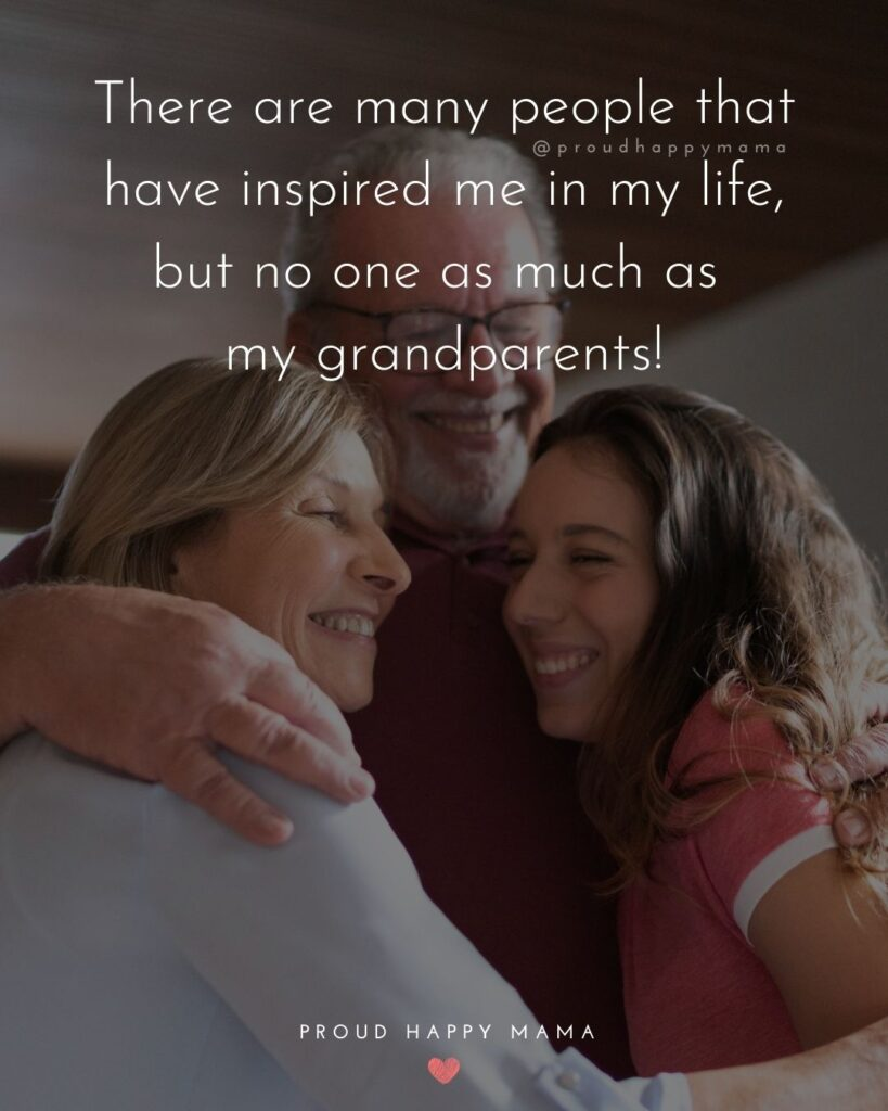 Grandparent Quotes – There are many people that have inspired me in my life, but no one as much as much grandparents!