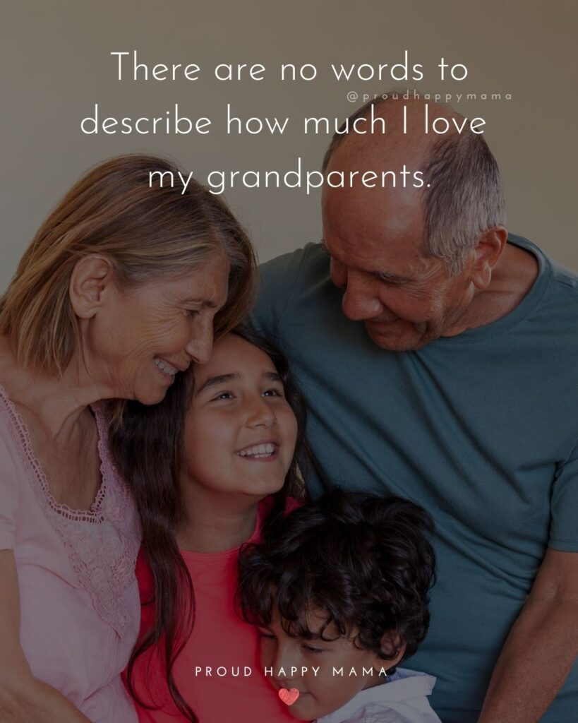 Grandparent Quotes – There are no words to describe how much I love my grandparents.'