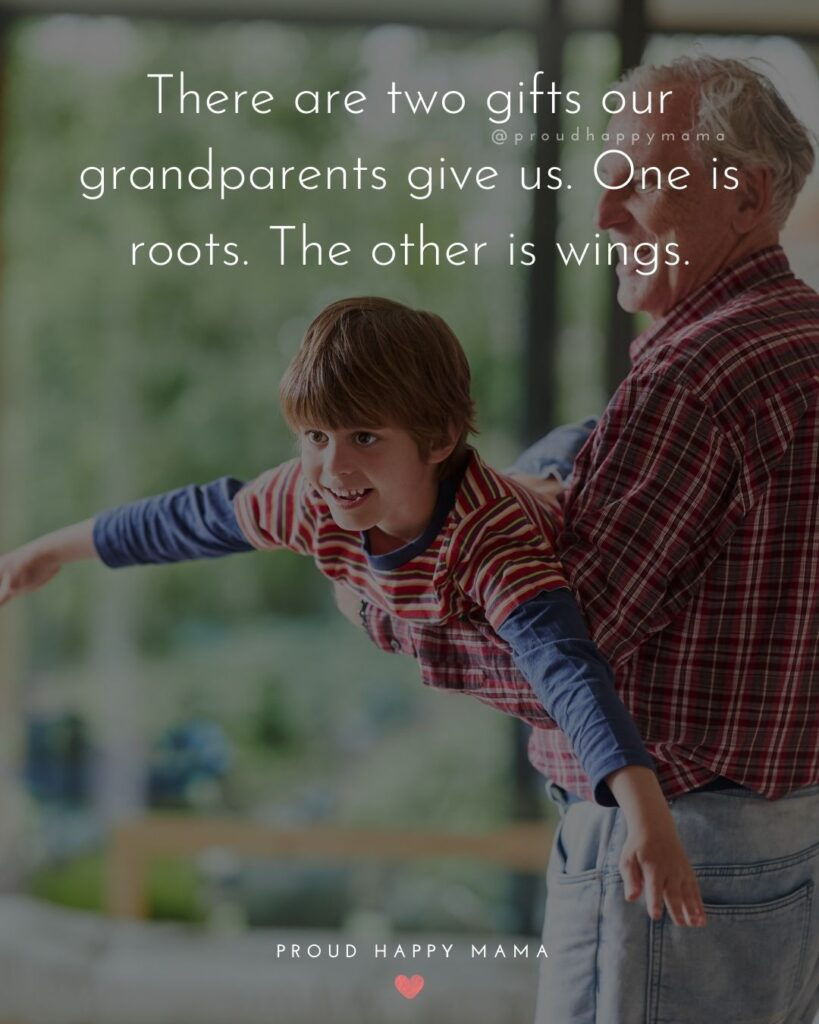 Grandparent Quotes – There are two gifts our grandparents give us. One is roots. The other is wings.'