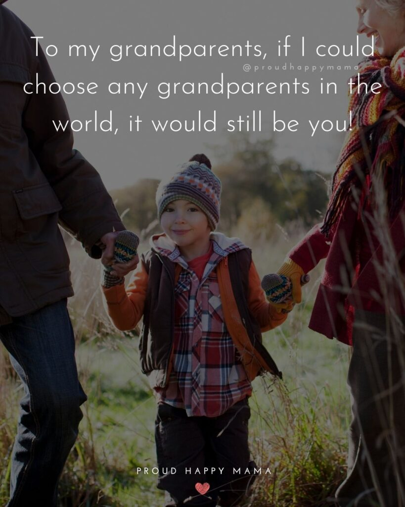 Grandparent Quotes – To my grandparents, 'If I could choose any grandparents in the world, it would still be you!'
