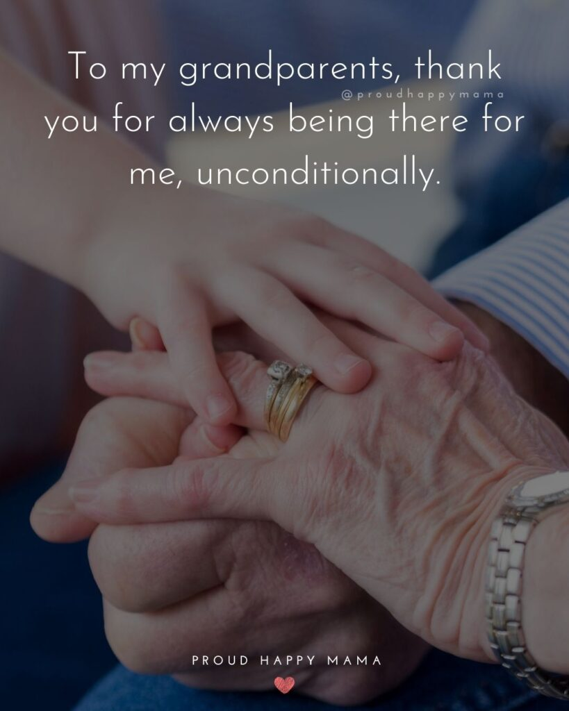 Grandparent Quotes – To my grandparents, thank you for always being there for me, nconditionally.'