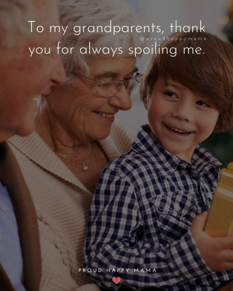 Grandparent Quotes – To my grandparents, thank you for always spoiling me.'