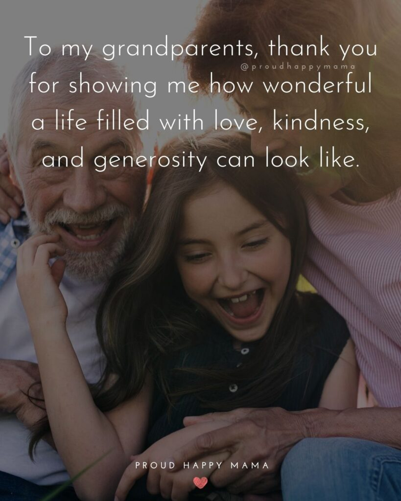 Grandparent Quotes – To my grandparents, thank you for showing me how wonderful a life filled with love, kindness, and