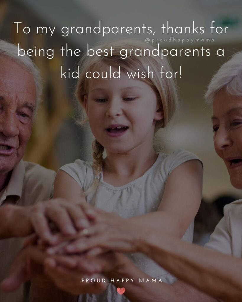 Grandparent Quotes – To my grandparents, thanks for being the best grandparents a kids could wish for!'