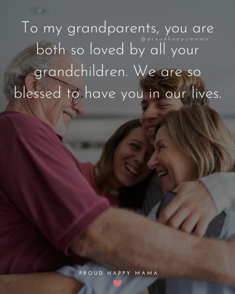 Grandparent Quotes – To my grandparents, you are both so loved by all your grandchildren. We are so blessed to have you in