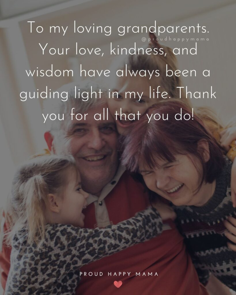 Grandparent Quotes – To my loving grandparents. Your love, kindness, and wisdom have always been a guiding light in my