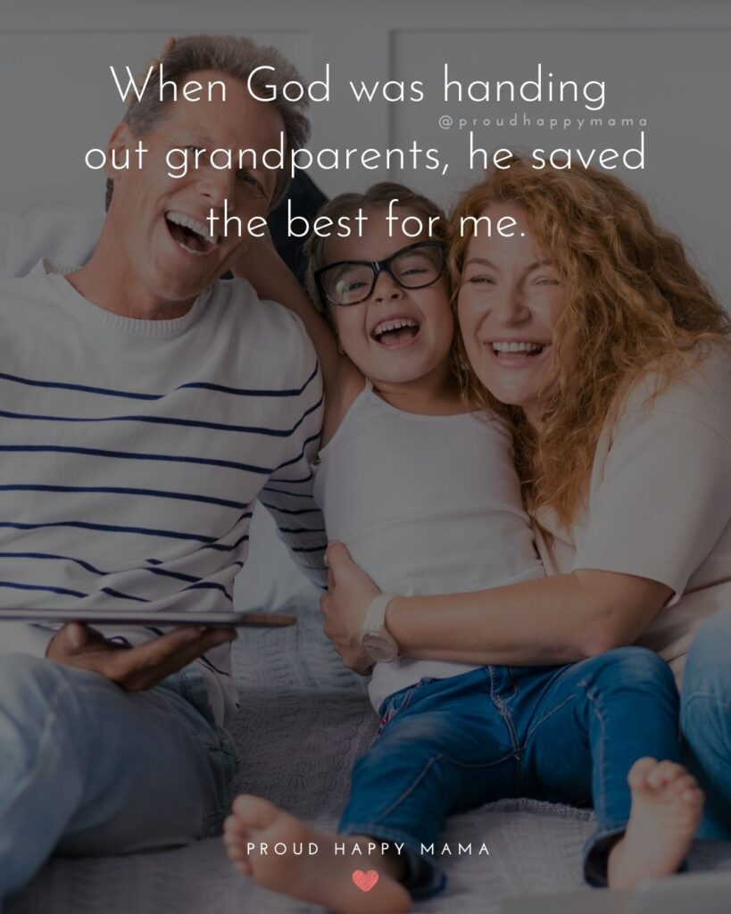 Grandparent Quotes – When God was handing out grandparents, he saved the best for me.'