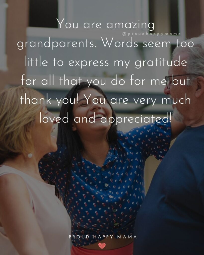 Grandparent Quotes – You are amazing grandparents. Words seem too little to express my gratitude for all that you do for me