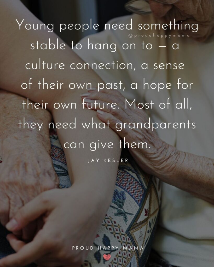 Grandparent Quotes – Young people need something stable to hang on to — a culture connection, a sense of their own past, a