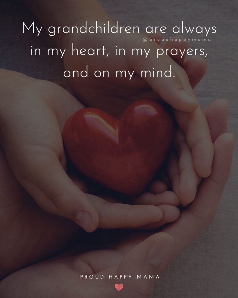 Grandparent Quotes To Grandchildren | My grandchildren are always in my heart, in my prayers, and on my mind.