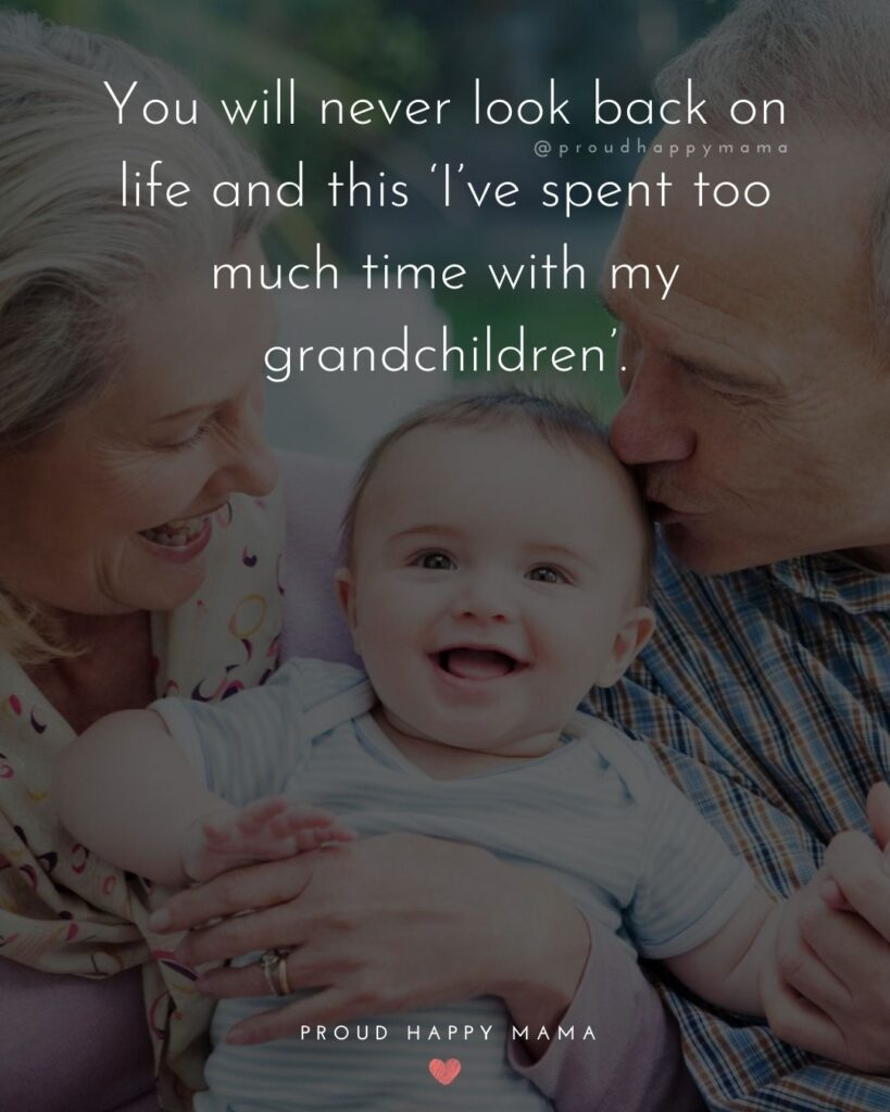 Grandparent Sayings | You will never look back on life and this 'I've spent too much time with my grandchildren'.