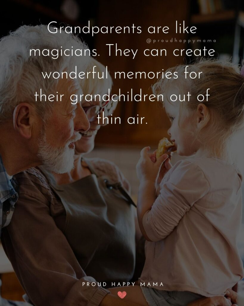 Grandparents And Grandchildren Quotes | Grandparents are like magicians. They can create wonderful memories for their grandchildren out of thin air.