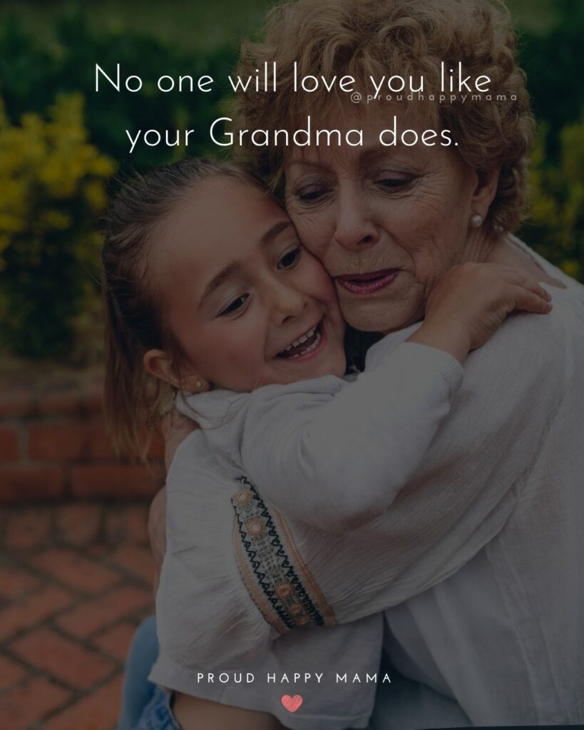 Grandparents And Grandchildren Quotes | No one will love you like your Grandma does.