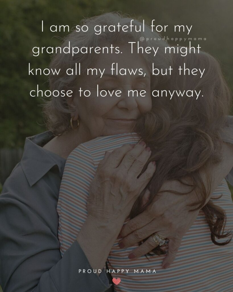 Grandparents Quotes And Poems | I am so grateful for my grandparents. They might know all my flaws, but they choose to love me anyway.