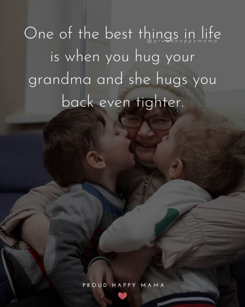 Grandparents Quotes And Poems | One of the best things in life is when you hug your grandma and she hugs you back even tighter.